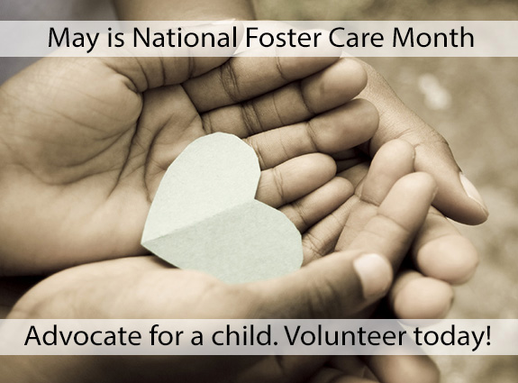 May is National Foster Care Month. Advocate for a foster child.