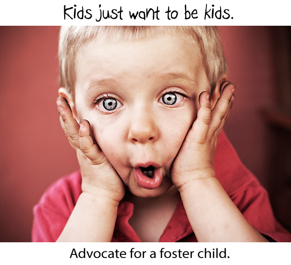 Kids just want to be kids. Advocate for a foster child.