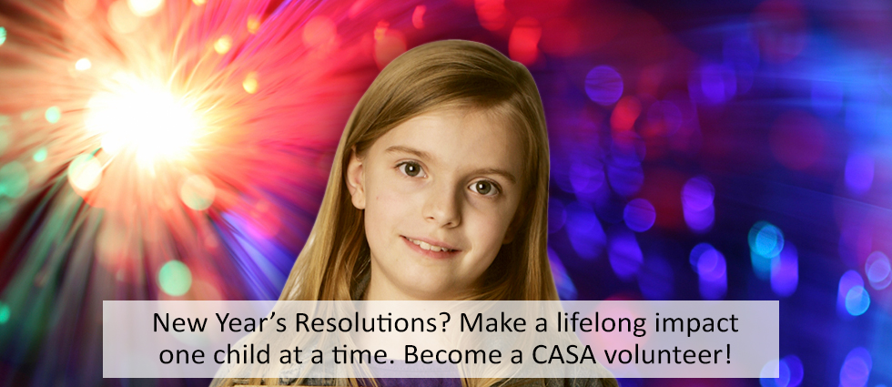 New Year Resolutions? Make a Life Long Impact. Become a CASA Advocate.