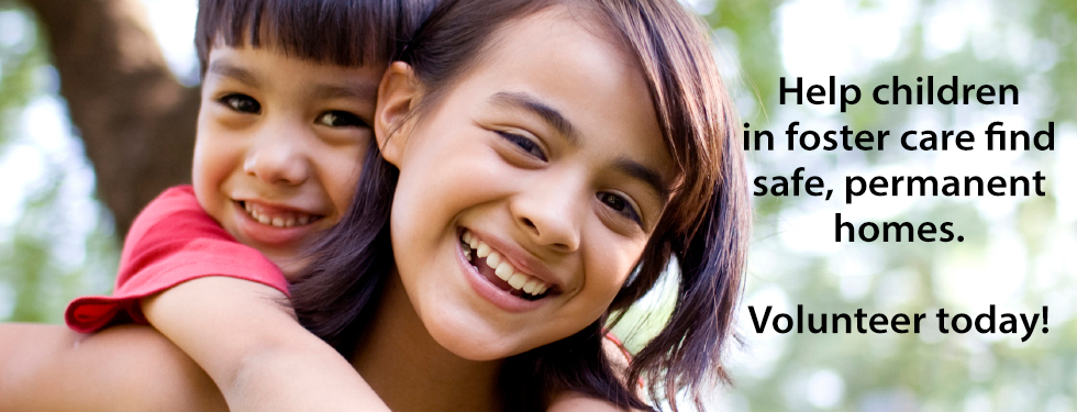 Help Children in Foster Care Find a Safe, Permanent Home. Become a CASA Advocate.