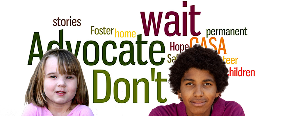 Advocate. Don't Wait. Become a CASA Volunteer.